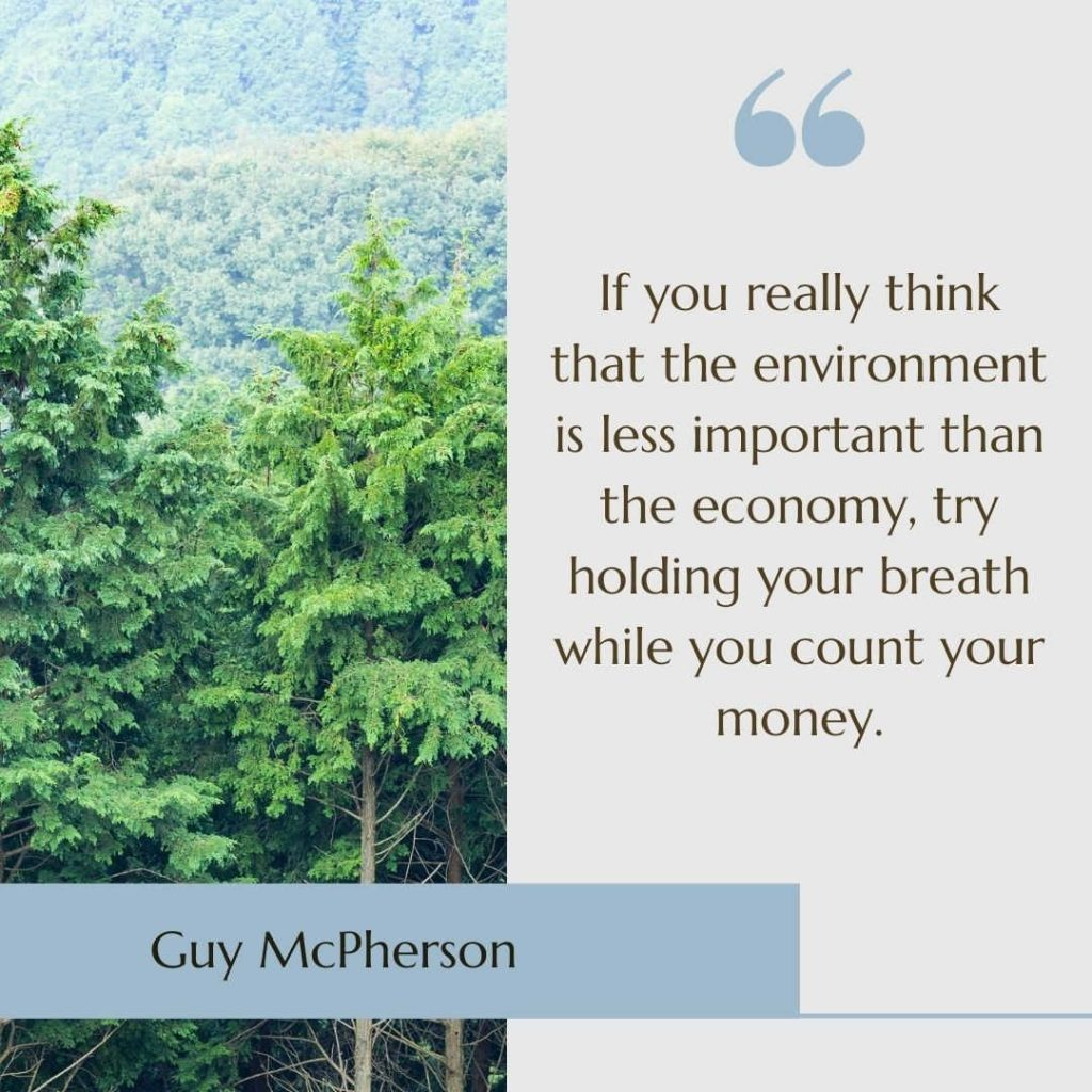 """Image of a forest with the quote """"If you really think that the environment is less important than the economy, try holding your breath while you count your money"""" by Guy McPherson"""
